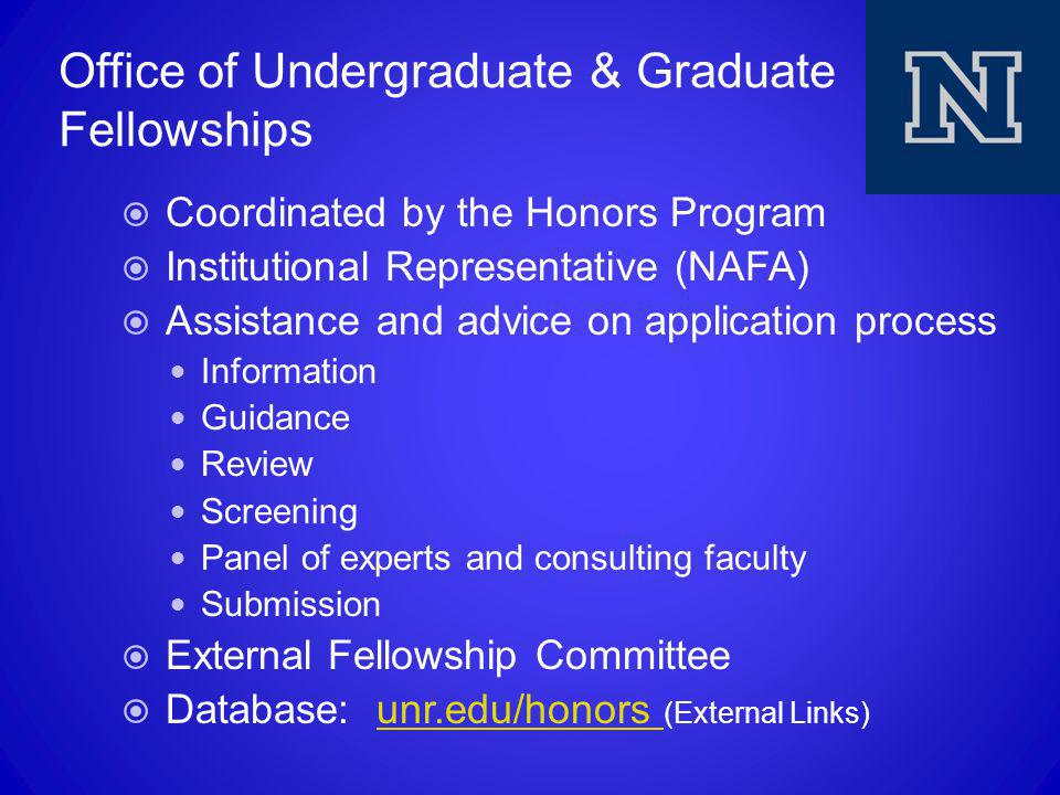 Office of Undergraduate & Graduate Fellowships  Coordinated by the Honors Program  Institutional Representative (NAFA)  Assistance and advice on ap