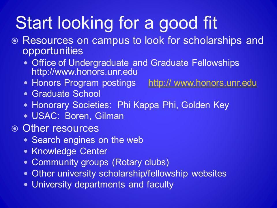 Start looking for a good fit  Resources on campus to look for scholarships and opportunities Office of Undergraduate and Graduate Fellowships http://
