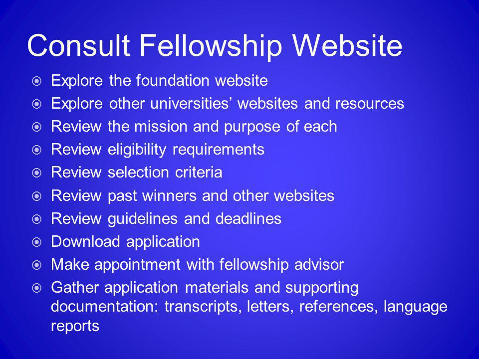Consult Fellowship Website  Explore the foundation website  Explore other universities' websites and resources  Review the mission and purpose of e