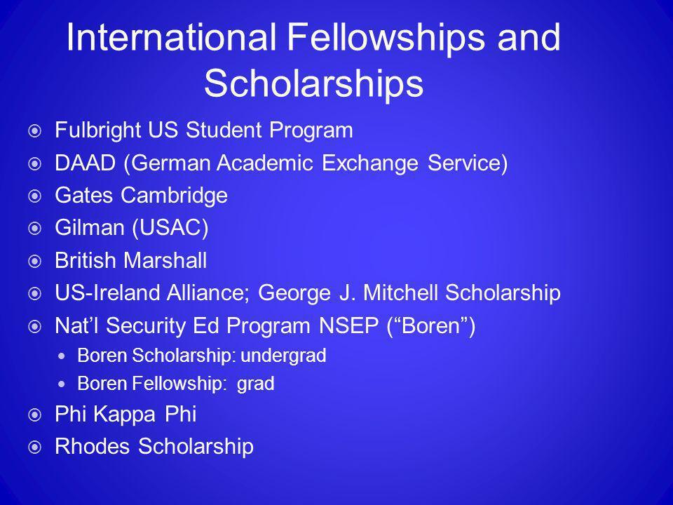 International Fellowships and Scholarships  Fulbright US Student Program  DAAD (German Academic Exchange Service)  Gates Cambridge  Gilman (USAC)