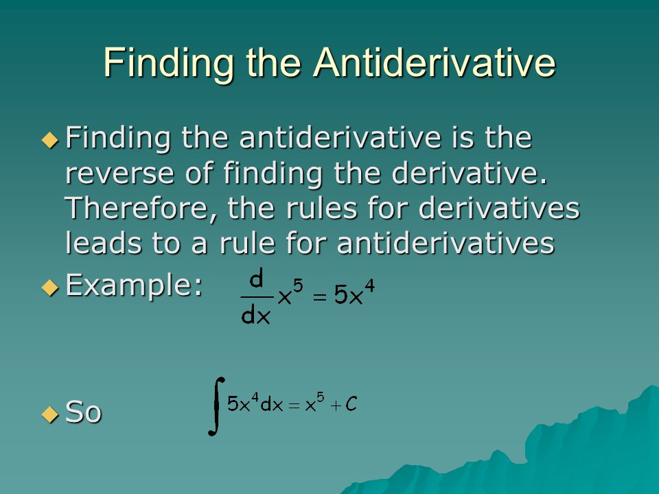 Finding the Antiderivative FFFFinding the antiderivative is the reverse of finding the derivative. Therefore, the rules for derivatives leads to a