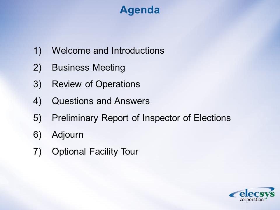 1)Welcome and Introductions 2)Business Meeting 3)Review of Operations 4)Questions and Answers 5)Preliminary Report of Inspector of Elections 6)Adjourn 7)Optional Facility Tour Agenda