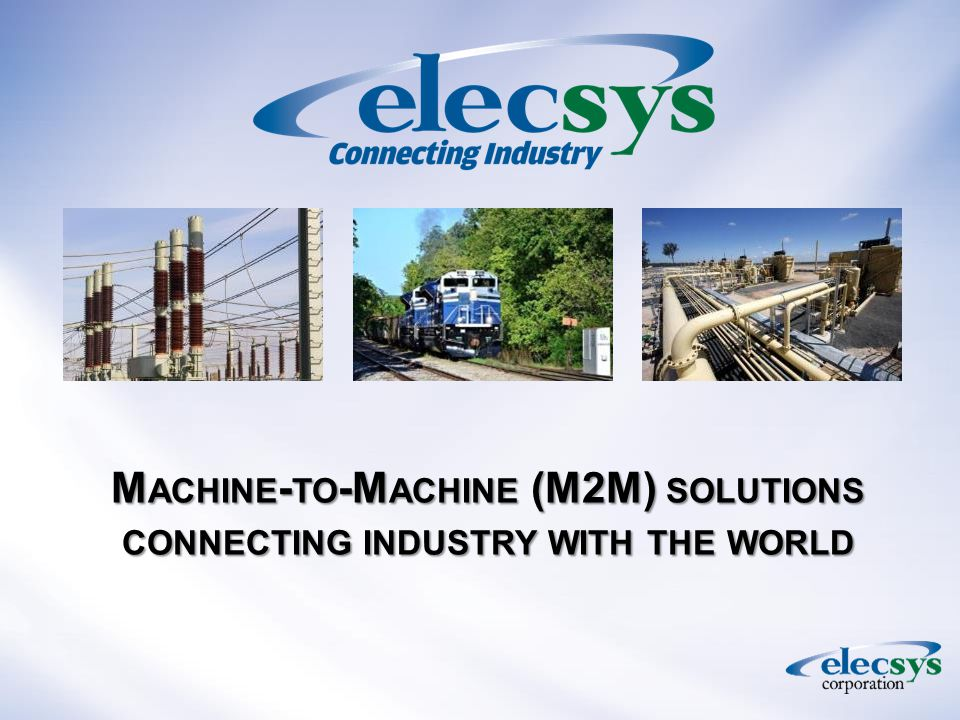 M ACHINE - TO -M ACHINE (M2M) SOLUTIONS CONNECTING INDUSTRY WITH THE WORLD