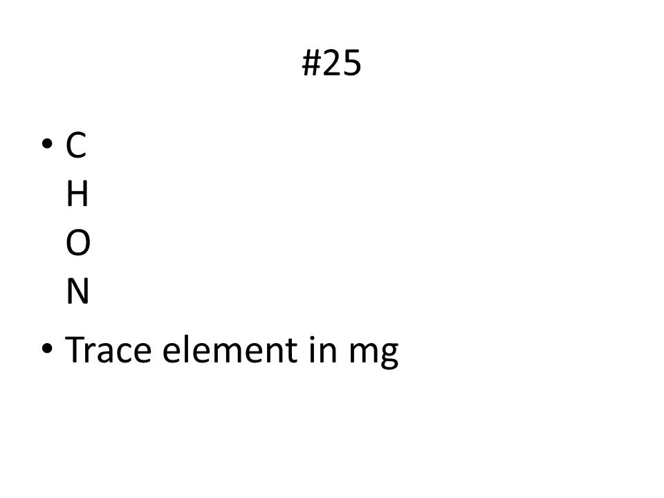 #25 C H O N Trace element in mg