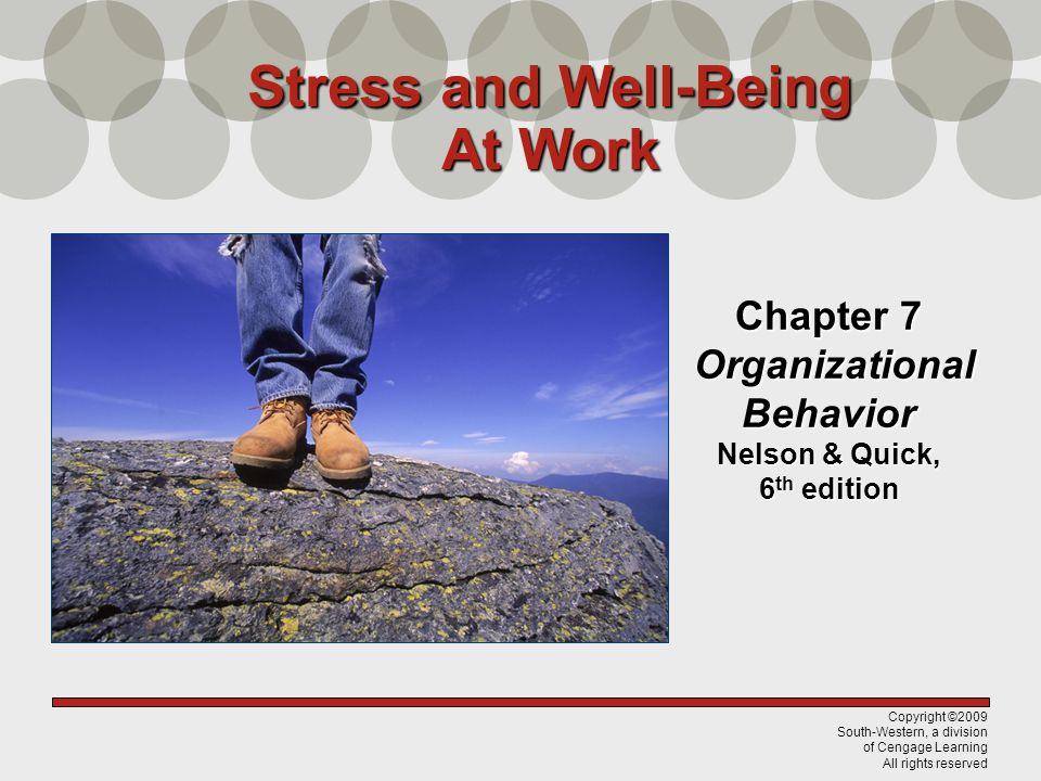 Copyright ©2009 South-Western, a division of Cengage Learning All rights reserved Chapter 7 Organizational Behavior Nelson & Quick, 6 th edition Stress and Well-Being At Work