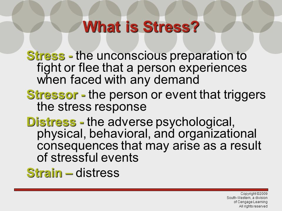 Copyright ©2009 South-Western, a division of Cengage Learning All rights reserved What is Stress.