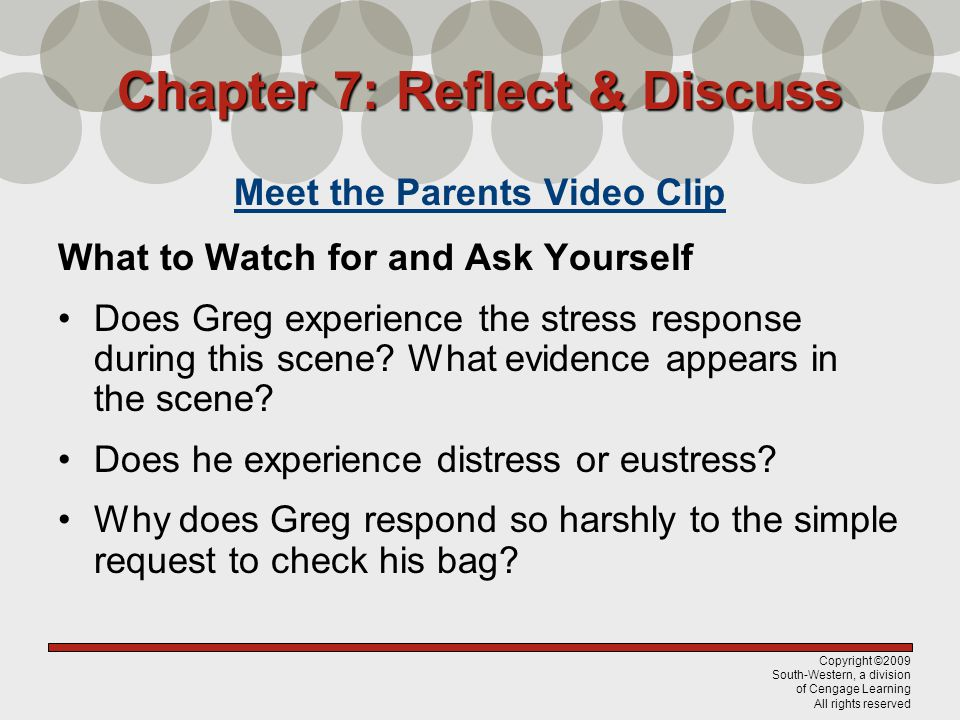 Copyright ©2009 South-Western, a division of Cengage Learning All rights reserved Chapter 7: Reflect & Discuss Meet the Parents Video Clip What to Watch for and Ask Yourself Does Greg experience the stress response during this scene.