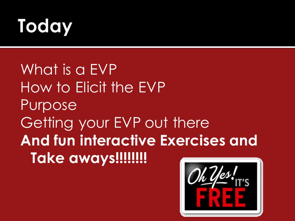 What is a EVP How to Elicit the EVP Purpose Getting your EVP out there And fun interactive Exercises and Take aways!!!!!!!!