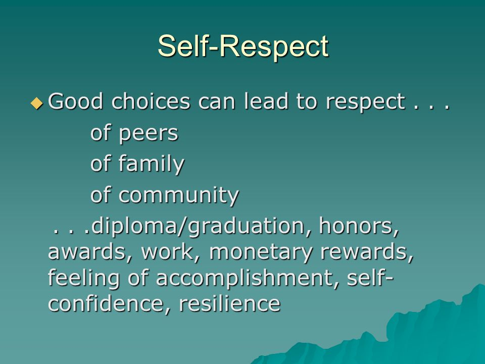 Self-Respect  Good choices can lead to respect...