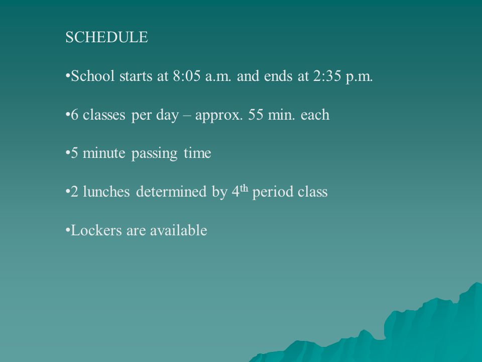 SCHEDULE School starts at 8:05 a.m. and ends at 2:35 p.m.