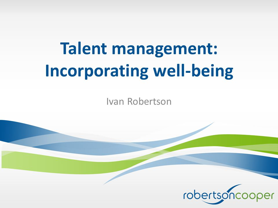 Talent management: Incorporating well-being Ivan Robertson