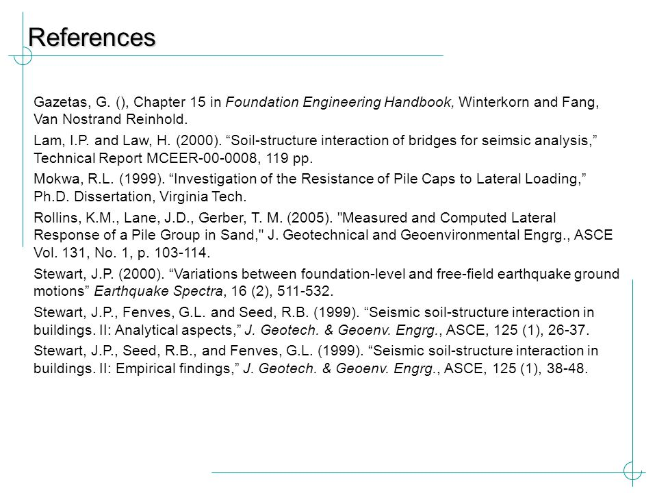 """References Gazetas, G. (), Chapter 15 in Foundation Engineering Handbook, Winterkorn and Fang, Van Nostrand Reinhold. Lam, I.P. and Law, H. (2000). """"S"""