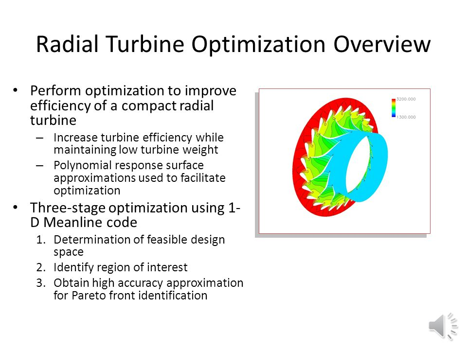 Radial Turbine Preliminary Aerodynamic Design Optimization Yolanda Mack University of Florida, Gainesville, FL Raphael Haftka, University of Florida, Gainesville, FL Lisa Griffin, Lauren Snellgrove, and Daniel Dorney, NASA/Marshall Space Flight Center, AL Frank Huber, Riverbend Design Services, Palm Beach Gardens, FL Wei Shyy, University of Michigan, Ann Arbor, MI 42nd AIAA/ASME/SAE/ASEE Joint Propulsion Conference & Exhibit 7-12-06