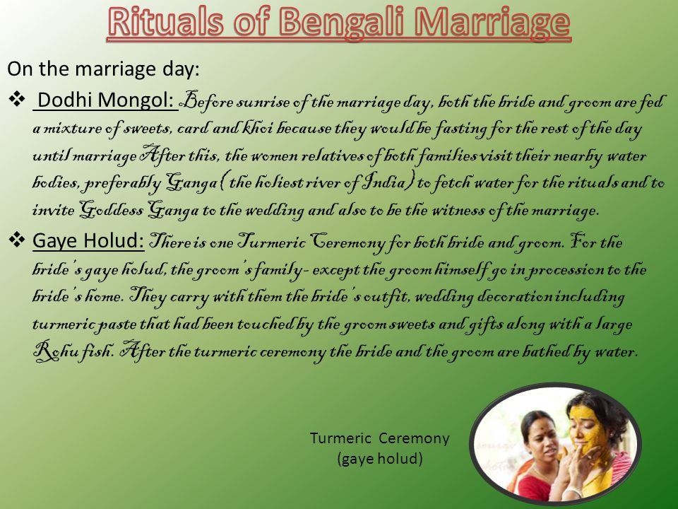 On the marriage day:  Dodhi Mongol: Before sunrise of the marriage day, both the bride and groom are fed a mixture of sweets, card and khoi because t