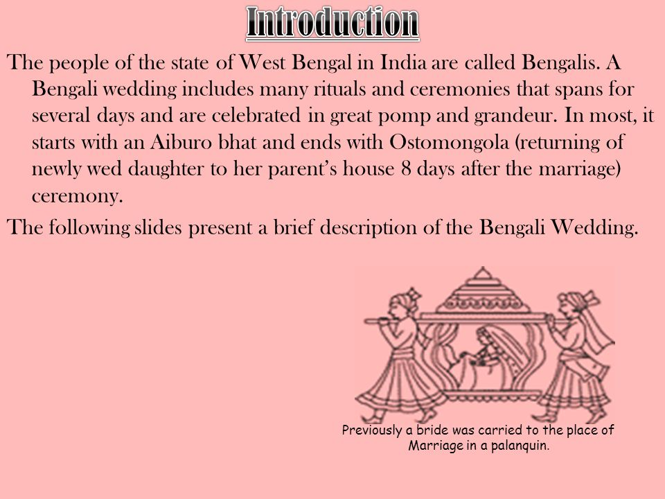 The people of the state of West Bengal in India are called Bengalis. A Bengali wedding includes many rituals and ceremonies that spans for several day