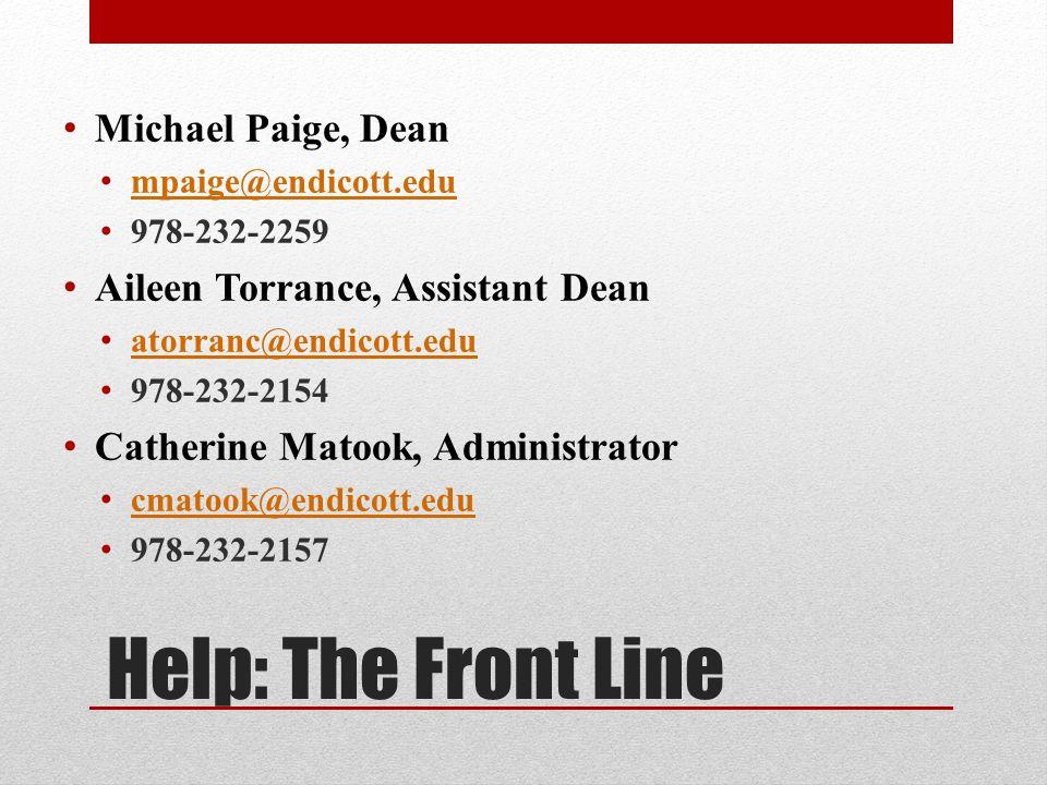 Help: The Front Line Michael Paige, Dean mpaige@endicott.edu 978-232-2259 Aileen Torrance, Assistant Dean atorranc@endicott.edu 978-232-2154 Catherine Matook, Administrator cmatook@endicott.edu 978-232-2157
