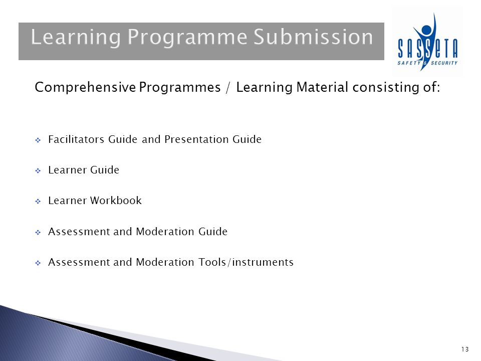 Comprehensive Programmes / Learning Material consisting of:  Facilitators Guide and Presentation Guide  Learner Guide  Learner Workbook  Assessmen