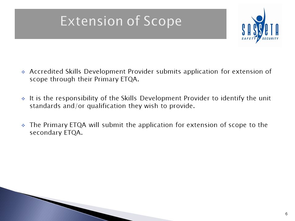  Accredited Skills Development Provider submits application for extension of scope through their Primary ETQA.  It is the responsibility of the Skil