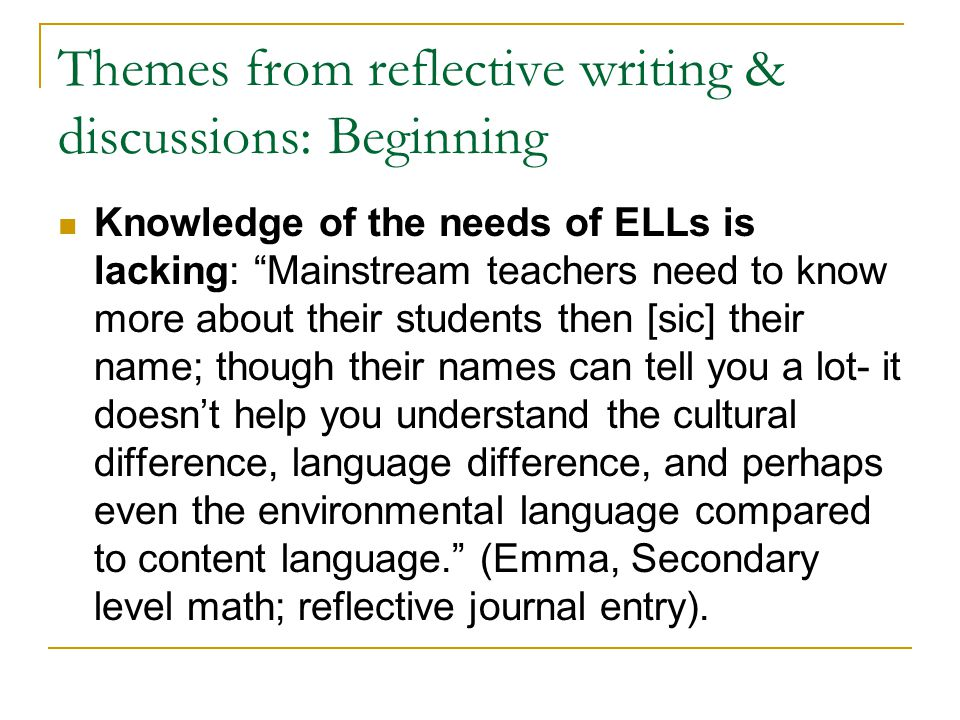 """Themes from reflective writing & discussions: Beginning Knowledge of the needs of ELLs is lacking: """"Mainstream teachers need to know more about their"""