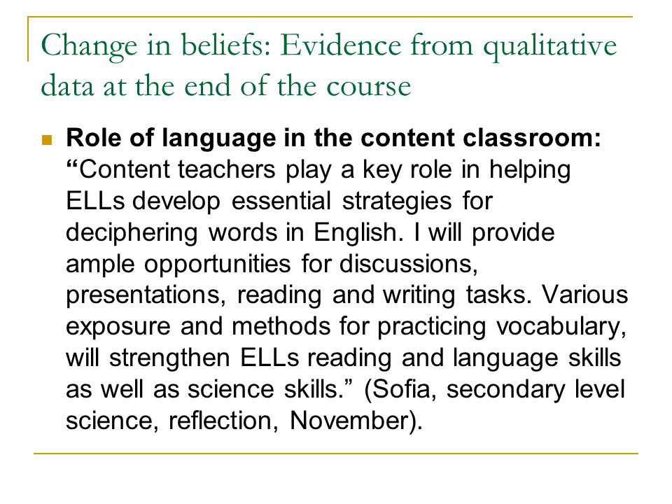 """Change in beliefs: Evidence from qualitative data at the end of the course Role of language in the content classroom: """"Content teachers play a key rol"""