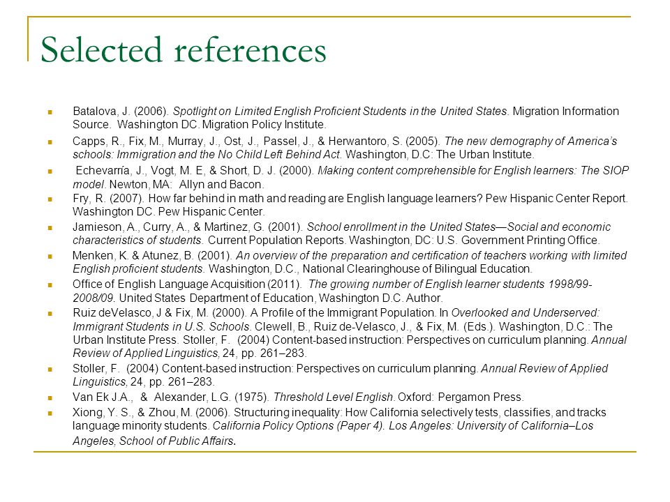 Selected references Batalova, J. (2006). Spotlight on Limited English Proficient Students in the United States. Migration Information Source. Washingt