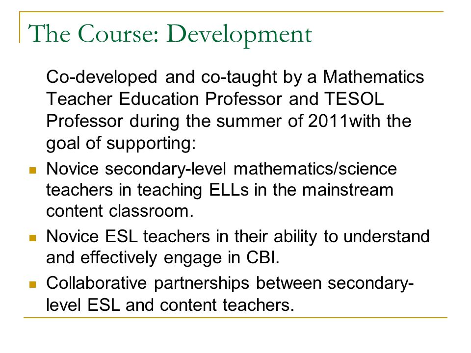 The Course: Development Co-developed and co-taught by a Mathematics Teacher Education Professor and TESOL Professor during the summer of 2011with the