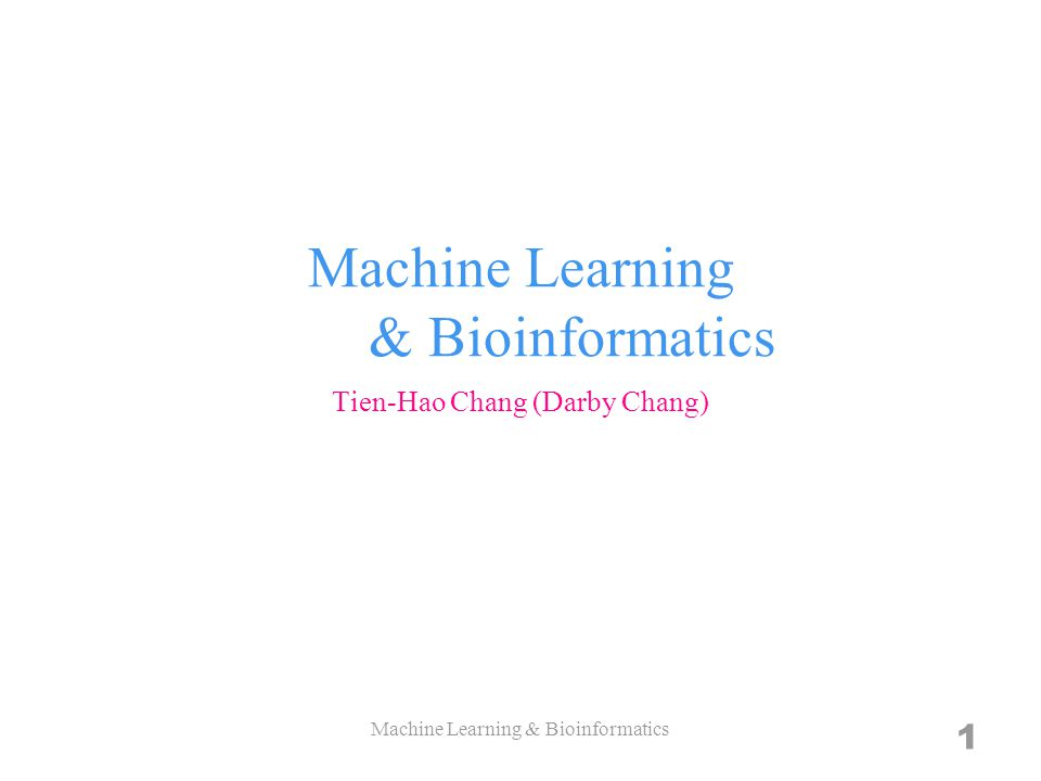 Machine Learning & Bioinformatics 1 Tien-Hao Chang (Darby Chang)