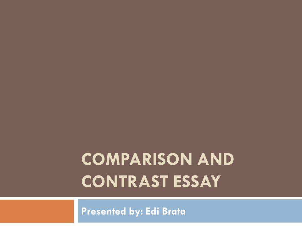 COMPARISON AND CONTRAST ESSAY Presented by: Edi Brata