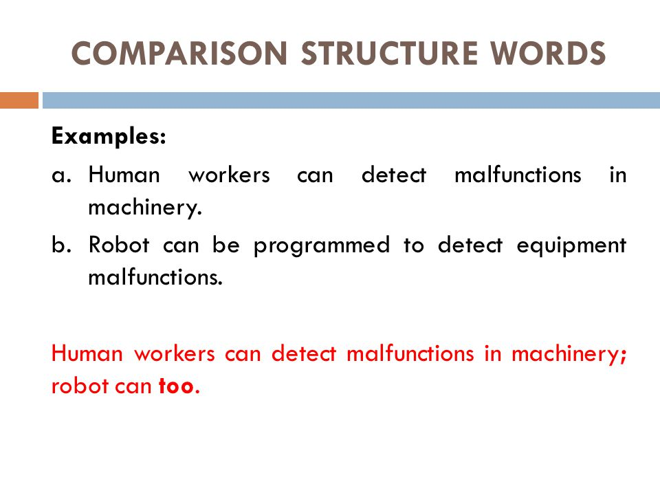COMPARISON STRUCTURE WORDS Examples: a.Human workers can detect malfunctions in machinery. b.Robot can be programmed to detect equipment malfunctions.