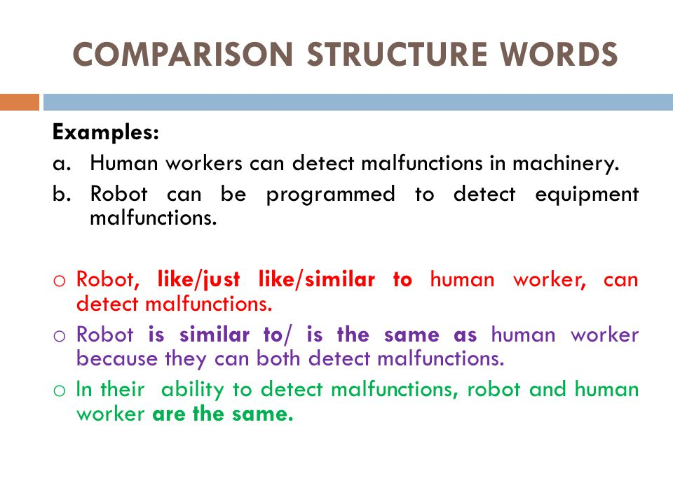 COMPARISON STRUCTURE WORDS Examples: a.Human workers can detect malfunctions in machinery.