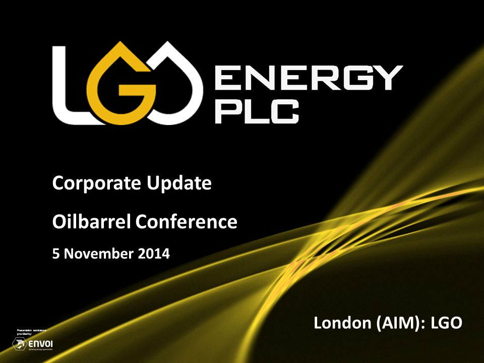 1 Corporate Update Oilbarrel Conference 5 November 2014 London (AIM): LGO Presentation assistance provided by: