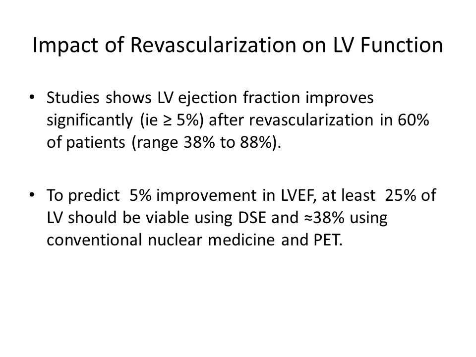 Impact of Revascularization on LV Function Studies shows LV ejection fraction improves significantly (ie ≥ 5%) after revascularization in 60% of patie