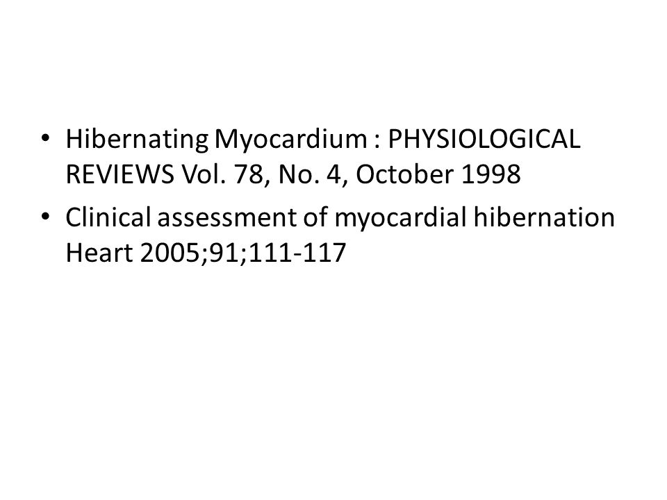 Hibernating Myocardium : PHYSIOLOGICAL REVIEWS Vol. 78, No. 4, October 1998 Clinical assessment of myocardial hibernation Heart 2005;91;111-117