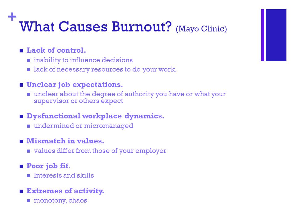+ What Causes Burnout. (Mayo Clinic) Lack of control.