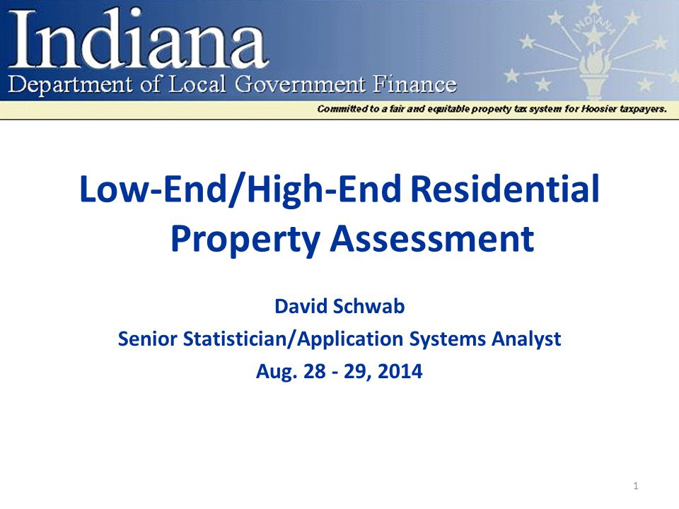 Low-End/High-End Residential Property Assessment David Schwab Senior Statistician/Application Systems Analyst Aug.
