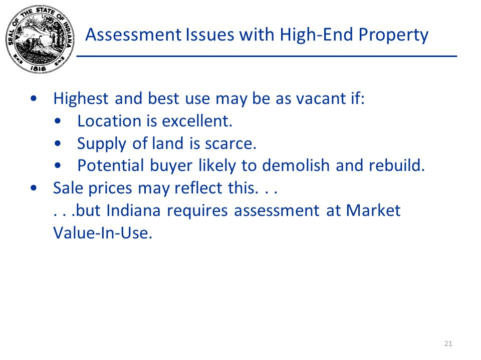 Assessment Issues with High-End Property Highest and best use may be as vacant if: Location is excellent.