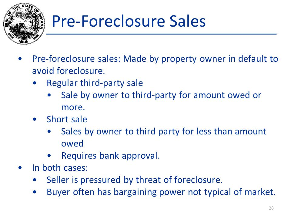 Pre-Foreclosure Sales Pre-foreclosure sales: Made by property owner in default to avoid foreclosure.