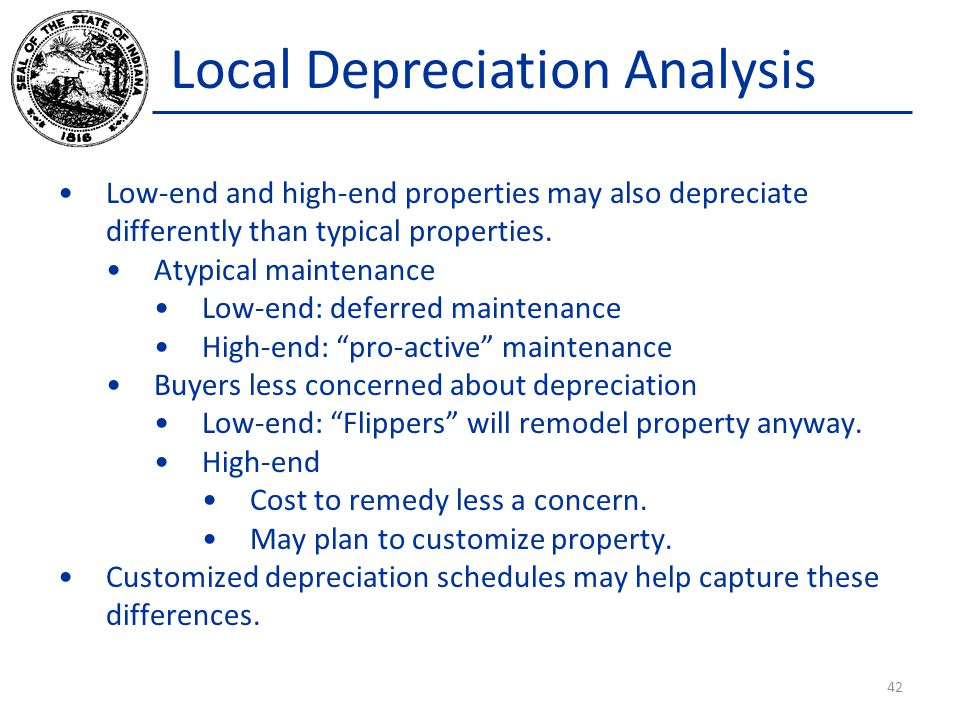 Local Depreciation Analysis Low-end and high-end properties may also depreciate differently than typical properties.
