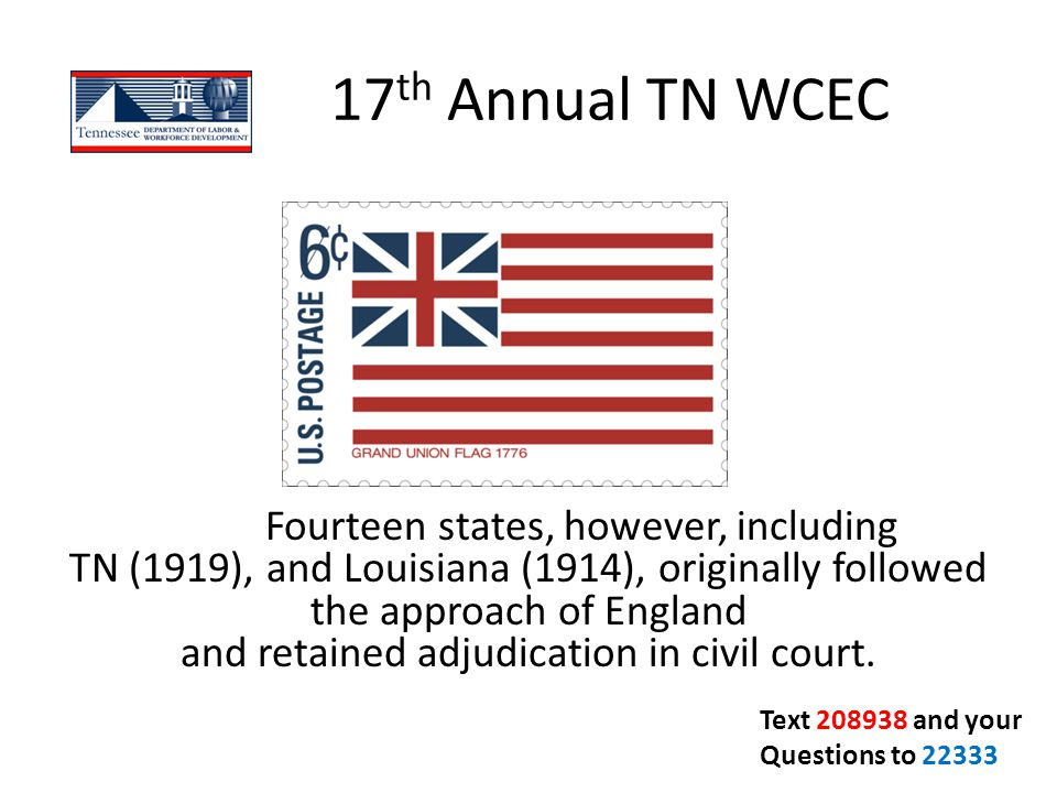 17 th Annual TN WCEC Fourteen states, however, including TN (1919), and Louisiana (1914), originally followed the approach of England and retained adj
