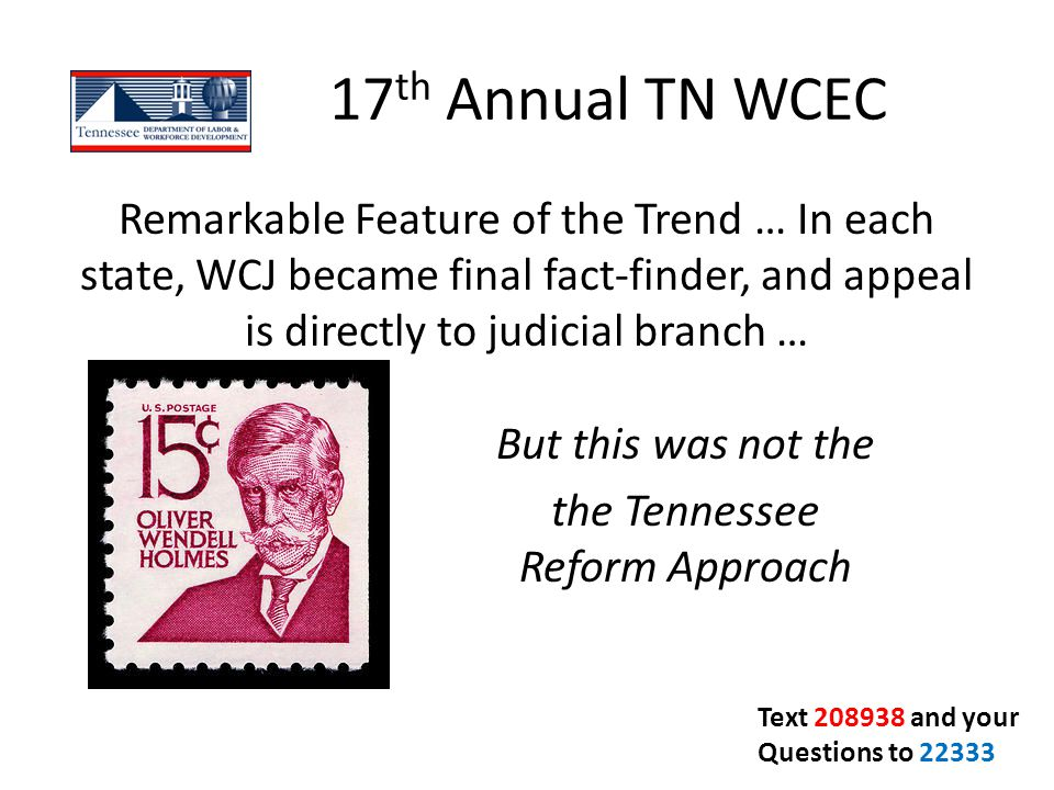 17 th Annual TN WCEC Remarkable Feature of the Trend … In each state, WCJ became final fact-finder, and appeal is directly to judicial branch … … But