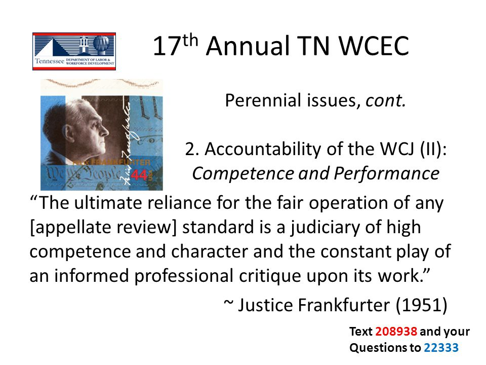 "17 th Annual TN WCEC Perennial issues, cont. 2. Accountability of the WCJ (II): Competence and Performance ""The ultimate reliance for the fair operati"