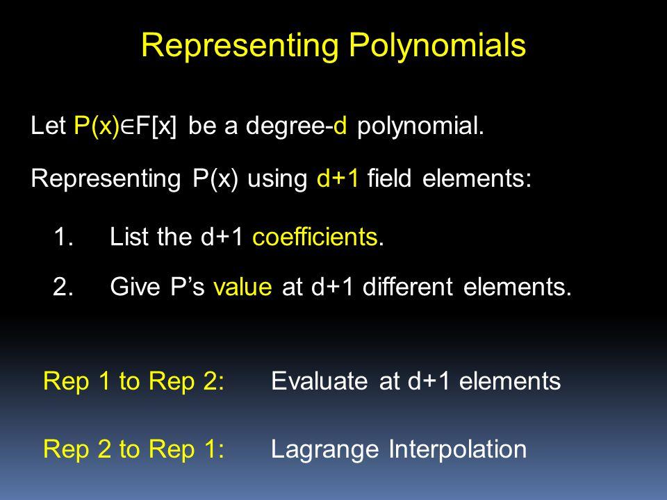 Representing Polynomials Let P(x) ∈ F[x] be a degree-d polynomial.