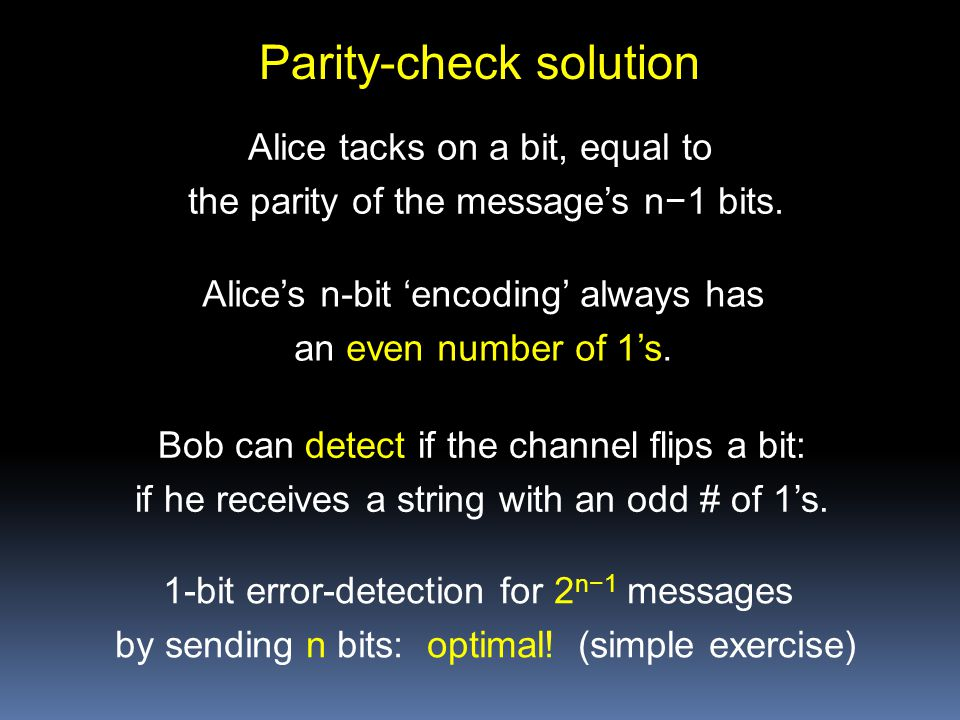 Parity-check solution Alice tacks on a bit, equal to the parity of the message's n−1 bits.