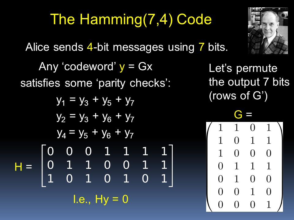 The Hamming(7,4) Code Alice sends 4-bit messages using 7 bits.