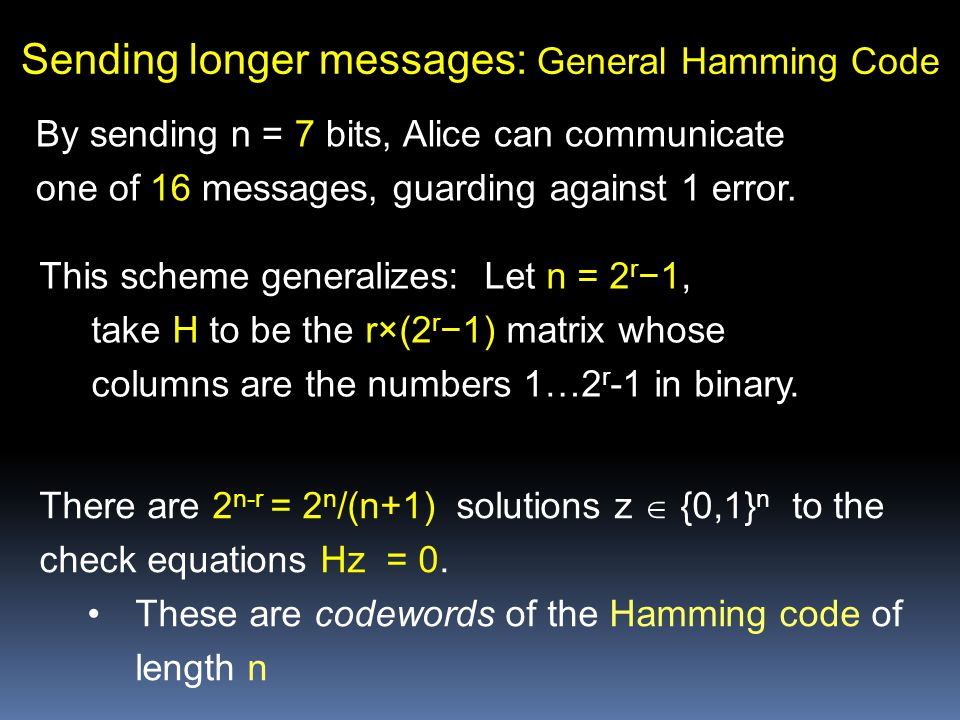 Sending longer messages: General Hamming Code By sending n = 7 bits, Alice can communicate one of 16 messages, guarding against 1 error.
