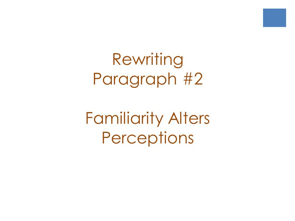 Rewriting Paragraph #2 Familiarity Alters Perceptions