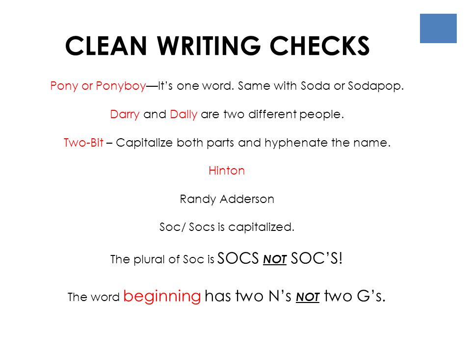 CLEAN WRITING CHECKS Pony or Ponyboy—It's one word. Same with Soda or Sodapop. Darry and Dally are two different people. Two-Bit – Capitalize both par