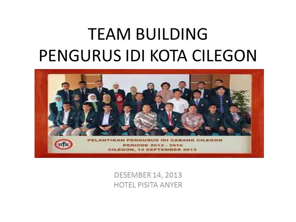 TEAM BUILDING PENGURUS IDI KOTA CILEGON DESEMBER 14, 2013 HOTEL PISITA ANYER