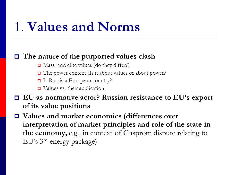 1. Values and Norms  The nature of the purported values clash  Mass and elite values (do they differ?)  The power context (Is it about values or ab