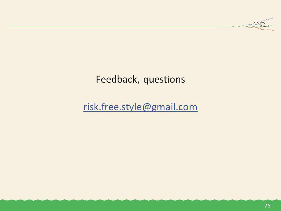 Feedback, questions risk.free.style@gmail.com 75